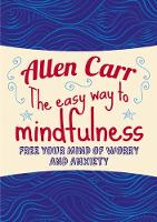 The Easy Way to Mindfulness: Free your mind from worry and anxiety - Allen Carr's Easyway (Paperback)