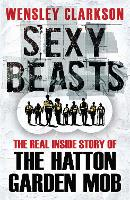 Sexy Beasts: The Inside Story of the Hatton Garden Heist (Paperback)