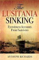 The Lusitania Sinking: Eyewitness Accounts from Survivors (Hardback)