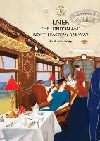 LNER: The London and North Eastern Railway - Shire Library (Paperback)
