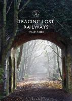 Tracing Lost Railways