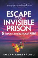 Escape Your Invisible Prison: 9 Secrets for Setting Yourself Free (Paperback)