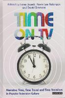Time on TV: Narrative Time, Time Travel and Time Travellers in Popular Television Culture - Investigating Cult TV (Hardback)