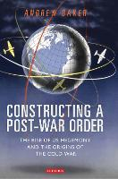 Constructing a Post-War Order: The Rise of US Hegemony and the Origins of the Cold War (Paperback)