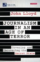 Journalism in an Age of Terror: Covering and Uncovering the Secret State - Reuters Institute for the Study of Journalism (Paperback)