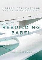 Rebuilding Babel: Modern Architecture and Internationalism (Hardback)