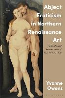 Abject Eroticism in Northern Renaissance Art: The Witches and Femmes Fatales of Hans Baldung Grien - International Library of Visual Culture (Hardback)
