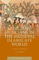 Music and Musicians in the Medieval Islamic World