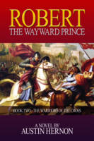 Robert the Wayward Prince: The Warriors of the Cross Book II (Paperback)