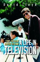 Start the Clock and Cue the Band - A Life in Television (Paperback)