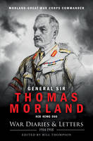 Morland - Great War Corps Commander: War Diaries & Letters, 1914-1918 (Hardback)
