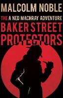 The Baker Street Protectors: A Ned Machray Adventure (Paperback)