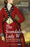 The Scandalous Lady W: An Eighteenth-Century Tale of Sex, Scandal and Divorce (by the bestselling author of The Five) (Paperback)