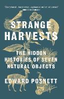 Strange Harvests: The Hidden Histories of Seven Natural Objects (Paperback)