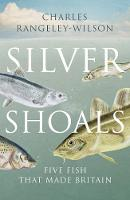 Silver Shoals: Five Fish That Made Britain (Paperback)