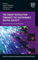 The Smart Revolution Towards the Sustainable Digital Society: Beyond the Era of Convergence - Advances in Information, Communication and Entertainment Markets series (Hardback)