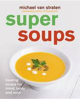 Super Soups: Healing soups for mind, body and soul (Paperback)