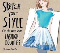 Sketch Your Style: Create Your Own Fashion Doodles (Paperback)