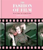 The Fashion of Film: How Cinema has Inspired Fashion (Hardback)