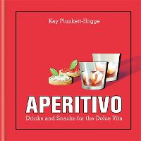 Aperitivo: Drinks and snacks for the Dolce Vita (Hardback)