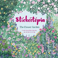 Stickertopia The Flower Garden: Create beautiful artworks, one sticker at a time (Paperback)