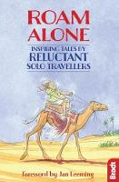 Roam Alone: Inspiring tales by reluctant solo travellers - Bradt Travel Guides (Travel Literature) (Paperback)