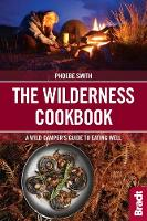 The Wilderness Cookbook: A Wild Camper's Guide to Eating Well - Bradt Travel Guides (Bradt on Britain) (Paperback)