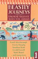 Beastly Journeys: Unusual Tales of Travel with Animals - Bradt Travel Guides (Travel Literature) (Paperback)