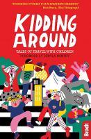 Kidding Around: Tales of Travel with Children - Bradt Travel Guides (Travel Literature) (Paperback)