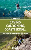 Caving, Canyoning, Coasteering..: 30 exhilarating adventures around Britain - Bradt Travel Guides (Bradt on Britain) (Paperback)