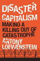 Disaster Capitalism: Making a Killing Out of Catastrophe (Paperback)