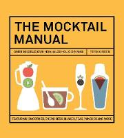 The Mocktail Manual: Smoothies, Energisers, Presses, Teas, and Other Non-Alcoholic Drinks (Hardback)
