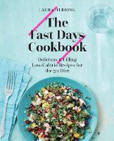 The Fast Days Cookbook: Delicious & Filling Low-Calorie Recipes for the 5:2 Diet (Hardback)