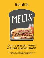 Melts: Over 50 Delicious Toasted and Grilled Sandwich Recipes (Hardback)