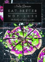 Eat Better Not Less: 100 healthy and satisfying recipes (Hardback)