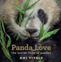 Panda Love: The Secret Lives of Pandas (Hardback)