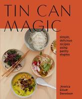 Tin Can Magic: Simple, Delicious Recipes Using Pantry Staples (Paperback)