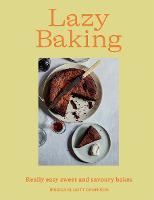 Lazy Baking: Really Easy Sweet and Savoury Bakes (Hardback)