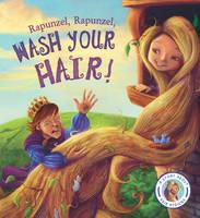Fairytales Gone Wrong: Rapunzel, Rapunzel, Wash Your Hair! (Paperback)