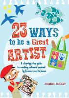 23 Ways to be a Great Artist - 23 Ways to be (Paperback)