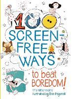 100 Screen-Free Ways To Beat Boredom (Paperback)