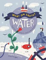 What On Earth?: Water - What On Earth? (Paperback)