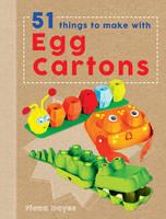 Crafty Makes: 51 Things to Make with Egg Cartons (Hardback)