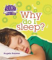 Keeping Healthy: Why Do I Sleep? - Science in Action (Hardback)