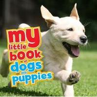 My Little Book of Dogs and Puppies - My Little Book Of (Hardback)