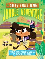 Code Your Own Jungle Adventure: Code with Captain Maria in the City of Gold - Little Coders (Paperback)