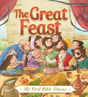 My First Bible Stories (Stories Jesus Told): The Great Feast - My First Bible Stories (Hardback)
