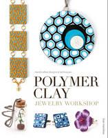 Polymer Clay Jewelry Workshop (Paperback)