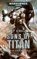 Grey Knights: Sons of Titan - Grey Knights (Paperback)