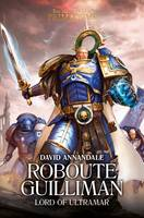 Roboute Guilliman: Lord of Ultramar - The Horus Heresy: Primarchs 1 (Hardback)